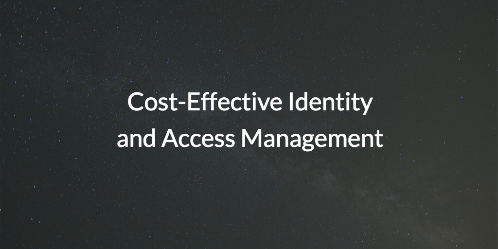 Cost-Effective Identity and Access Management