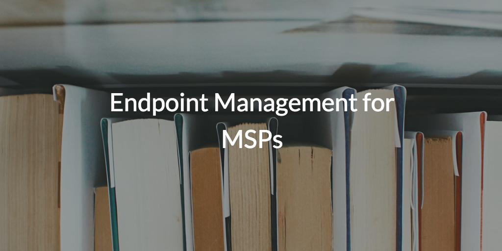 Endpoint Management for MSPs