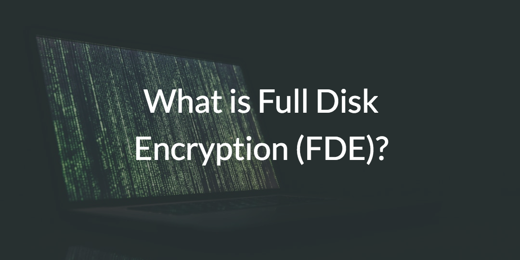 What is Full Disk Encryption (FDE)?