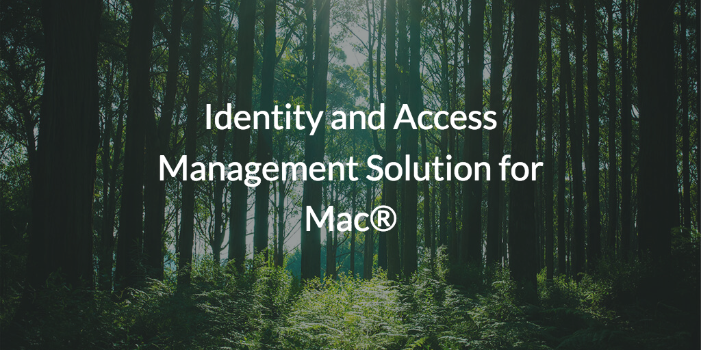 Identity and Access Management Solution for Mac®