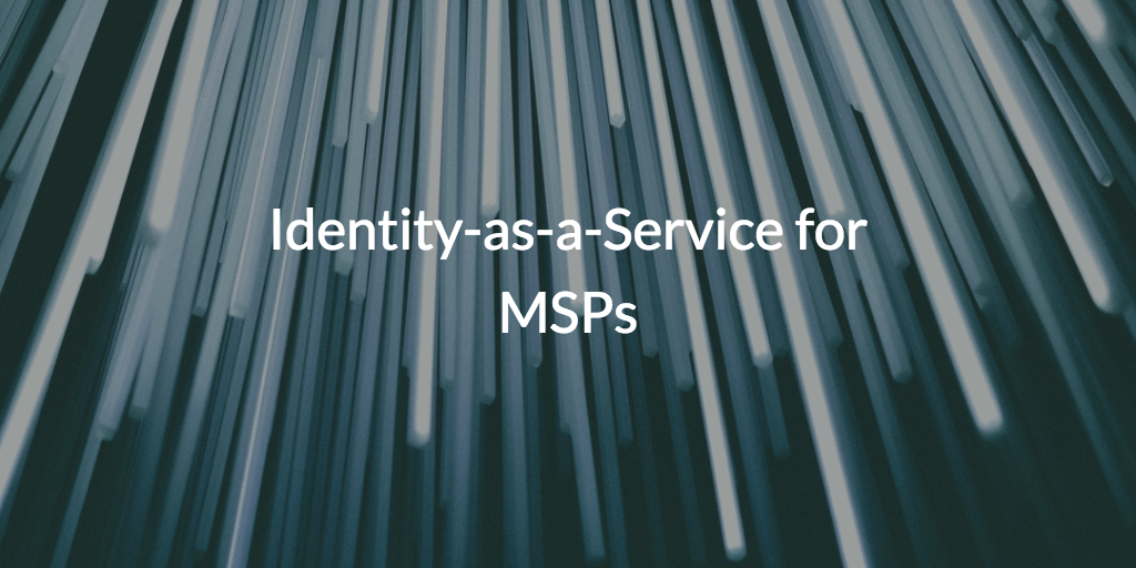 Identity-as-a-Service for MSPs