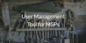User Management Tool for MSPs