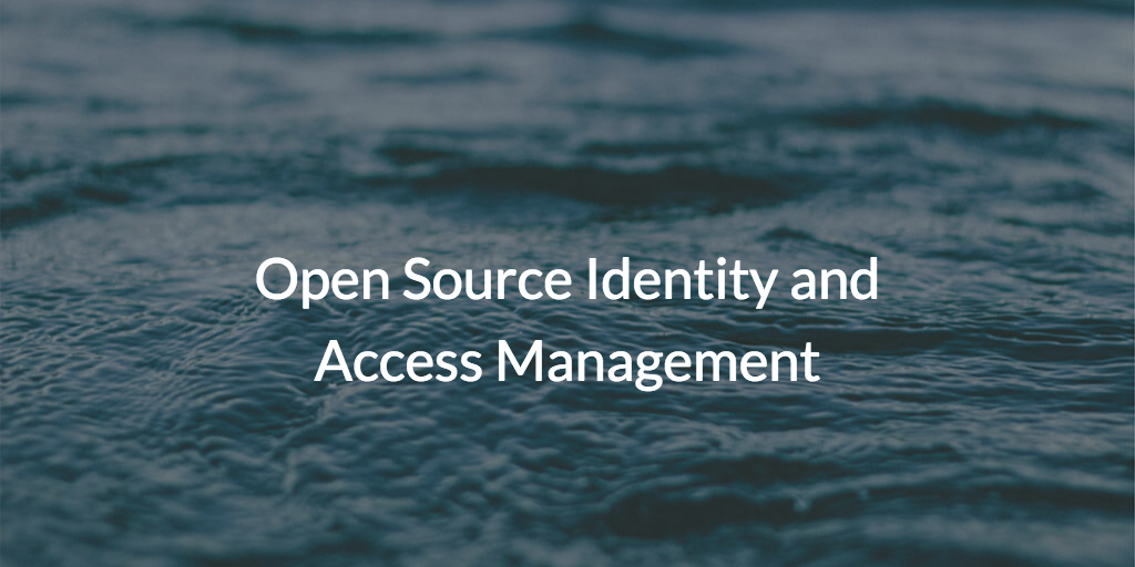 Open Source Identity and Access Management