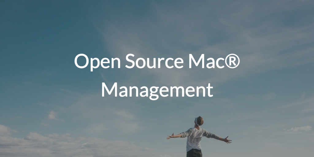 Open Source mac management (pic of exuberant man)