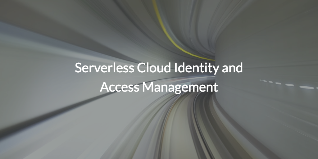 Serverless Cloud Identity and Access Management