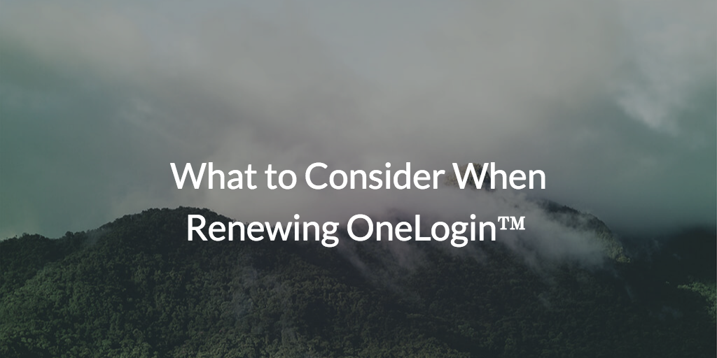 What to Consider When Renewing OneLogin