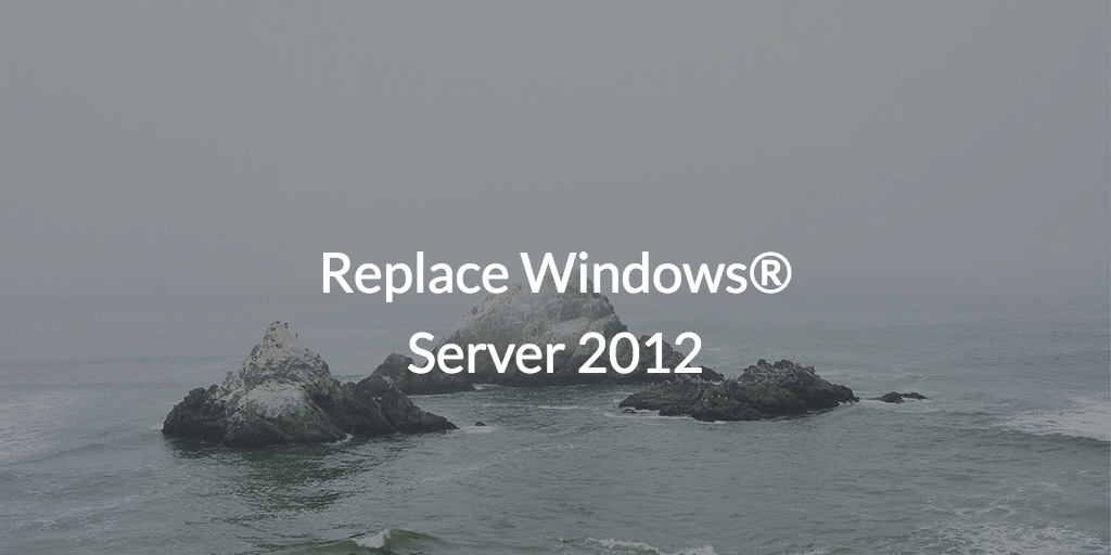 Replace Windows<sup>®</sup> Server 2012