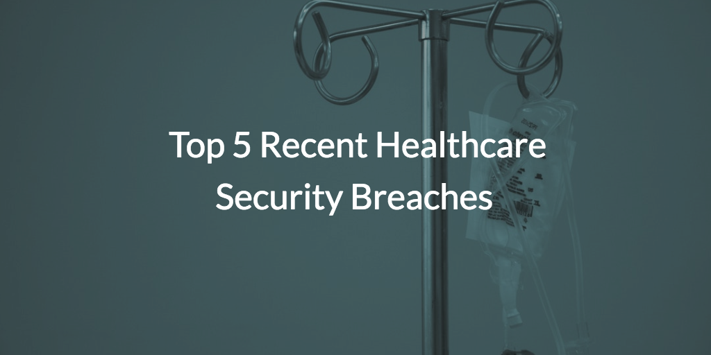 Top 5 Recent Healthcare Security Breaches | JumpCloud