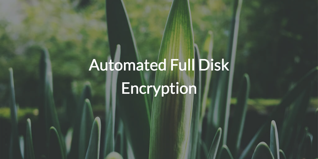 Automated Full Disk Encryption Security Boulevard