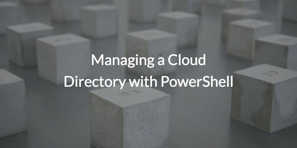 Managing a cloud directory with PowerShell
