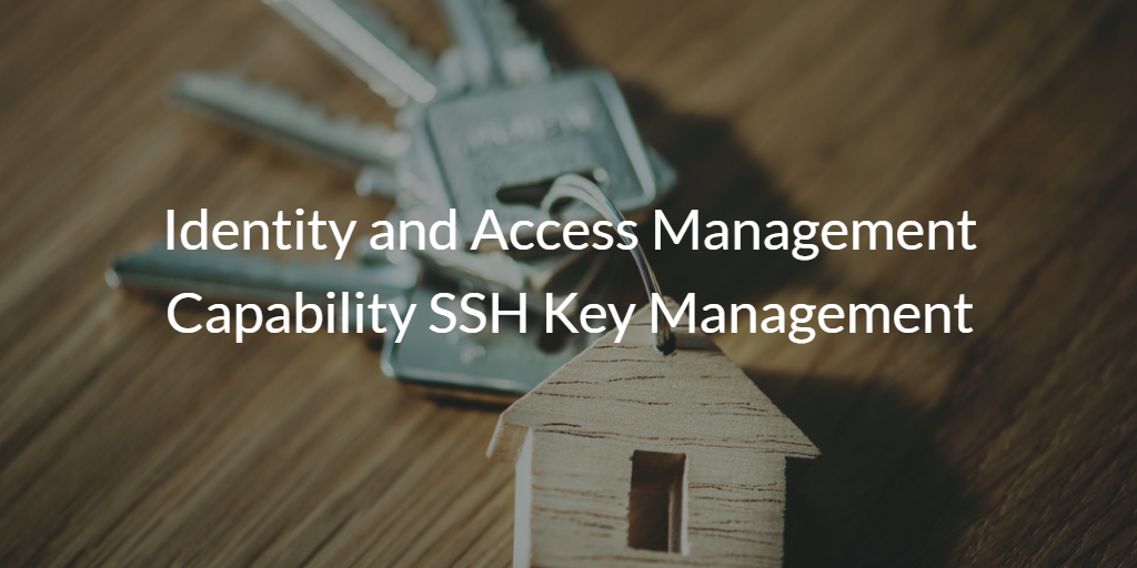 Identity and Access Management Capability SSH Key Management