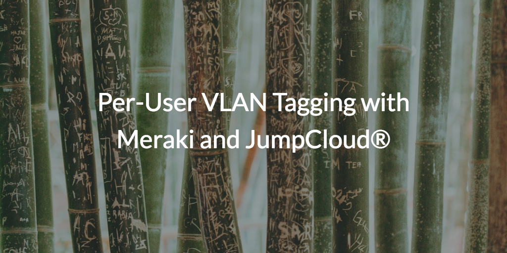 Per-User VLAN Tagging with Meraki and JumpCloud | JumpCloud