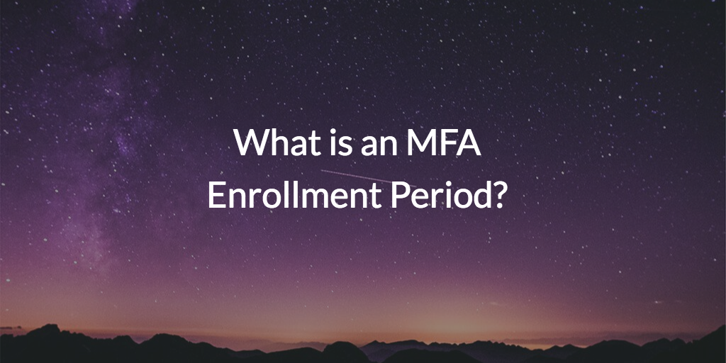 What is an MFA Enrollment Period?