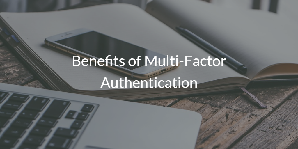 Benefits of Multi-Factor Authentication