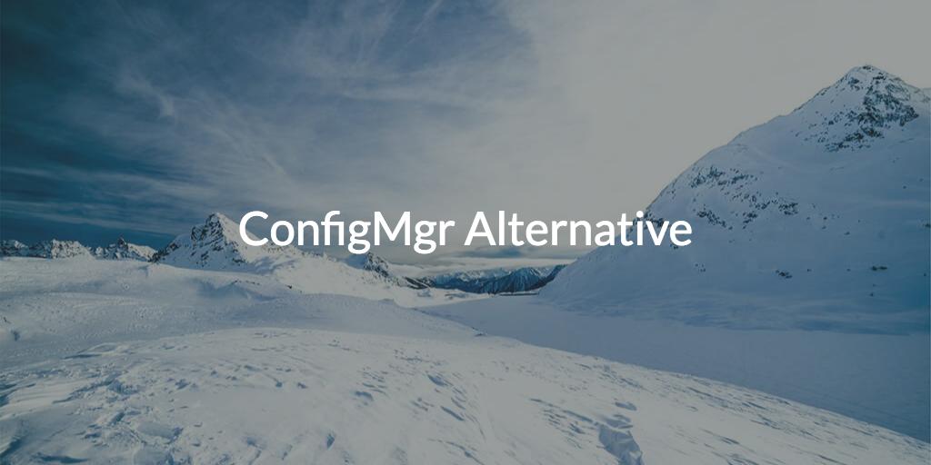 ConfigMgr Alternative