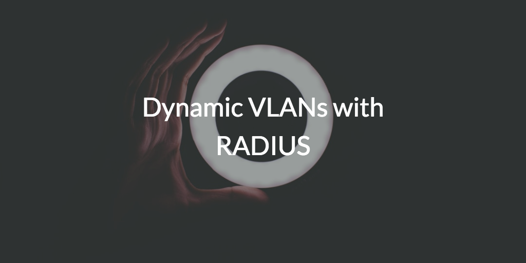 Dynamic VLANs with RADIUSDynamic VLANs with RADIUS