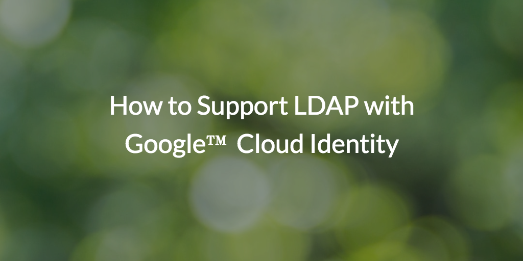 Support LDAP with Google Cloud Identity G Suite