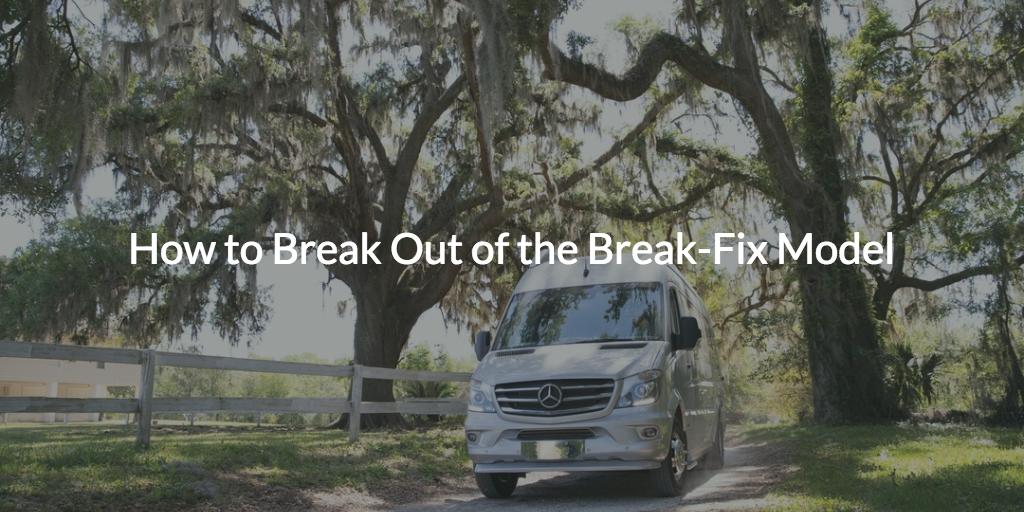 Break Fix Model