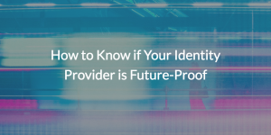 Is your IdP future proof?