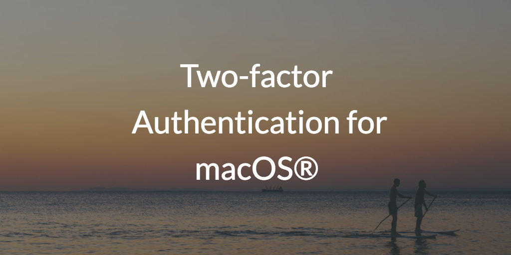 Two-factor Authentication for macOS®