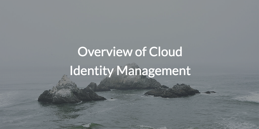 Overview of Cloud Identity Management