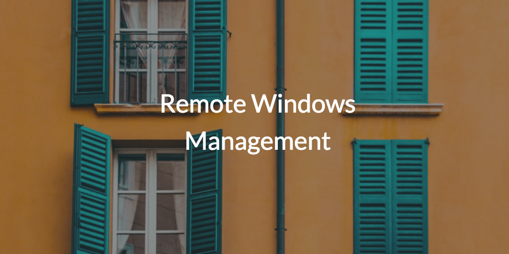 Remote Windows Management